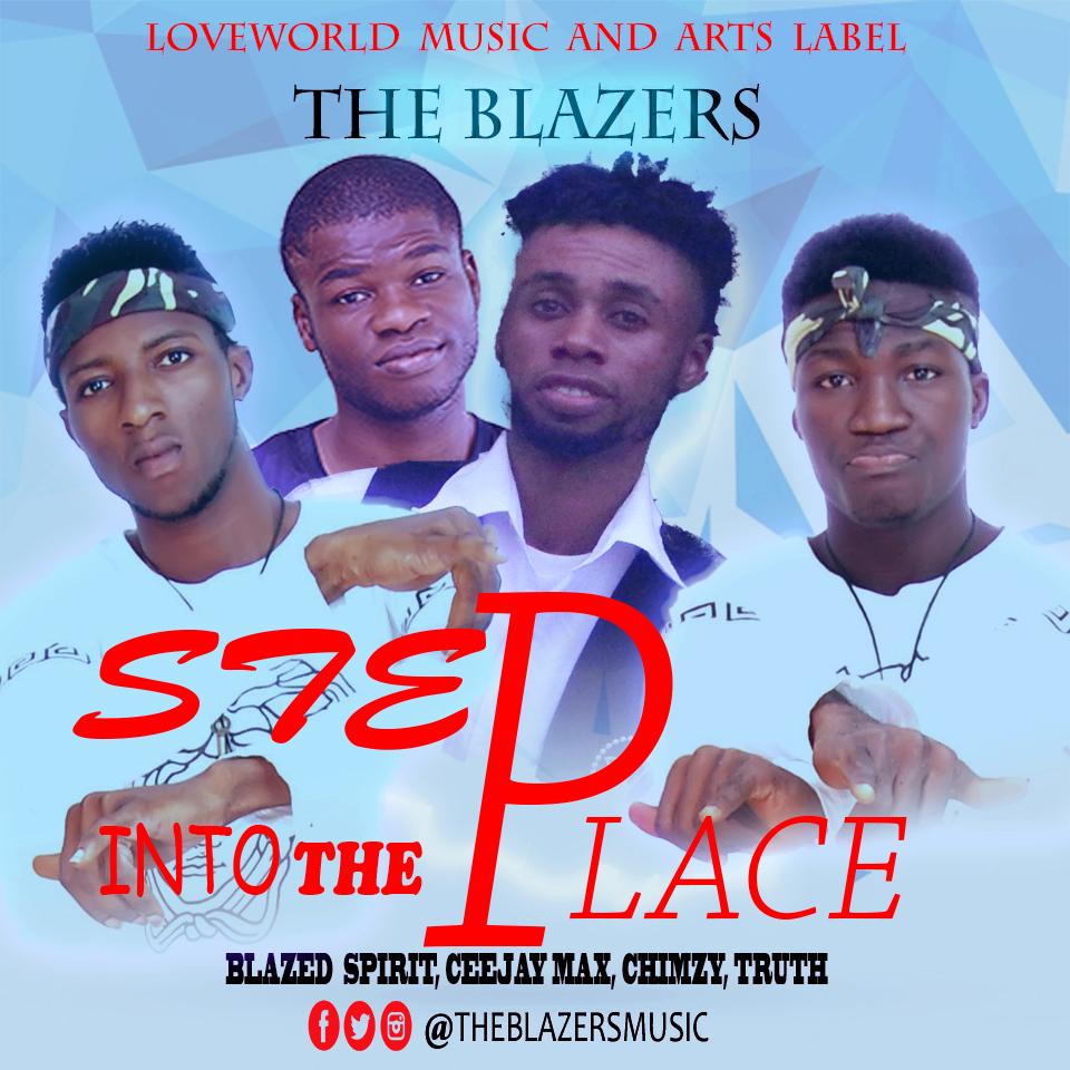 STEP INTO THE PLACE - TheBlazers ft Blazed Spirit x Ceejaymax x Chimzt x Truth