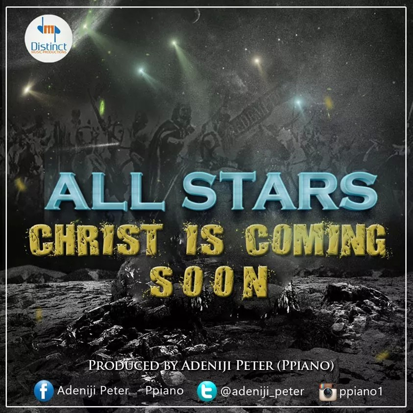 CHRIST IS COMING SOON - All Stars (prod. by Ppiano - @Adeniji_Peter)
