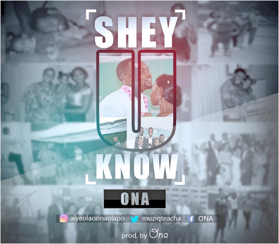 SHEY U KNOW - Ona [@muziqteacha] (produced by Ona)