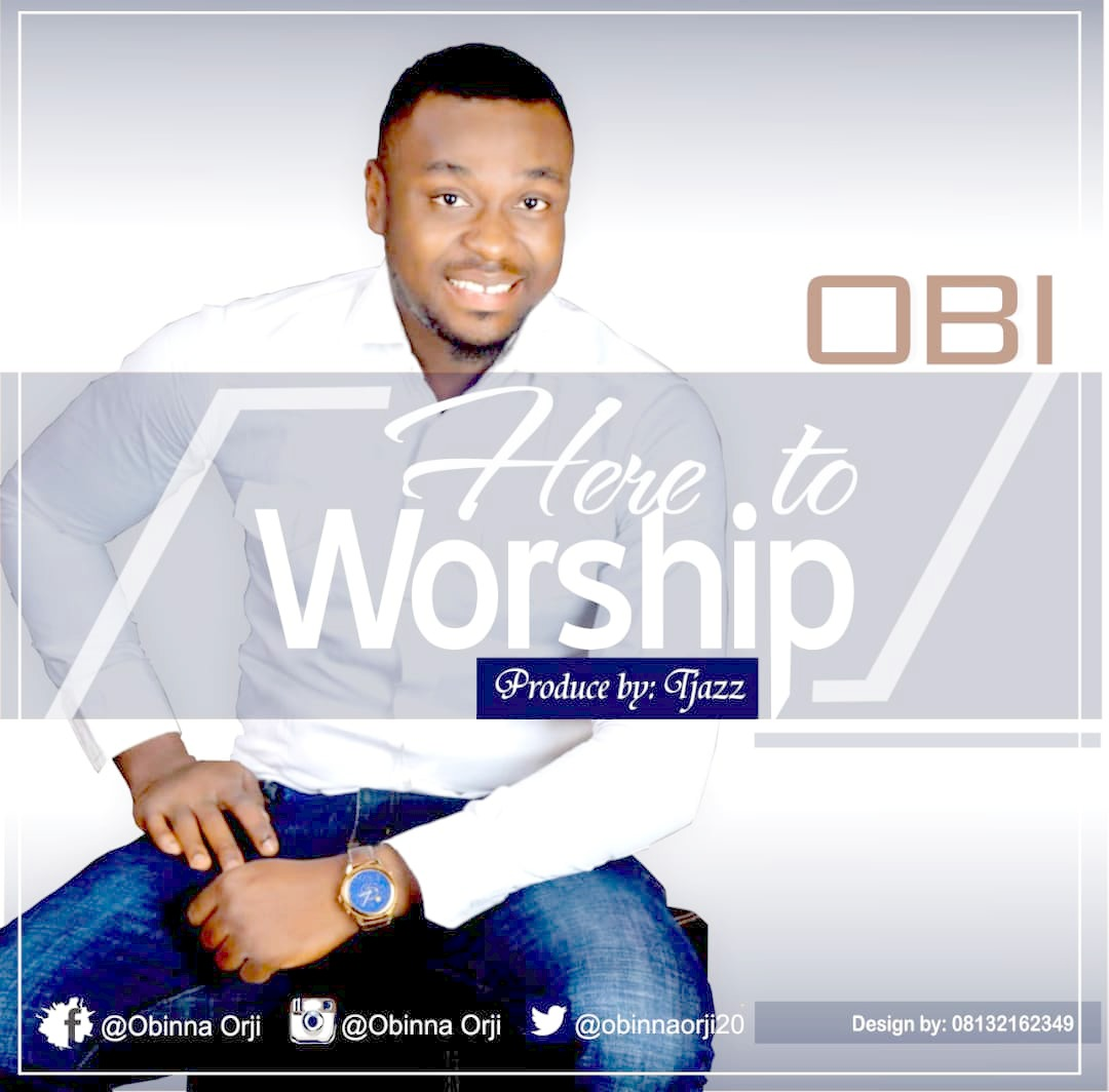 HERE TO WORSHIP - Obi [@obinnaorji20]