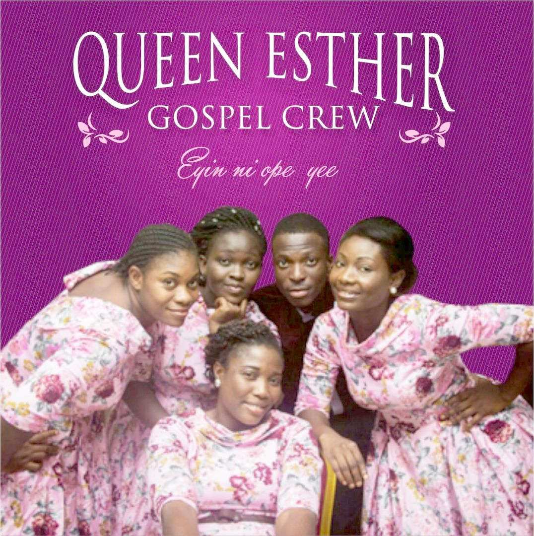 EYIN NI OPE YEE - Queen Esther Gospel Crew