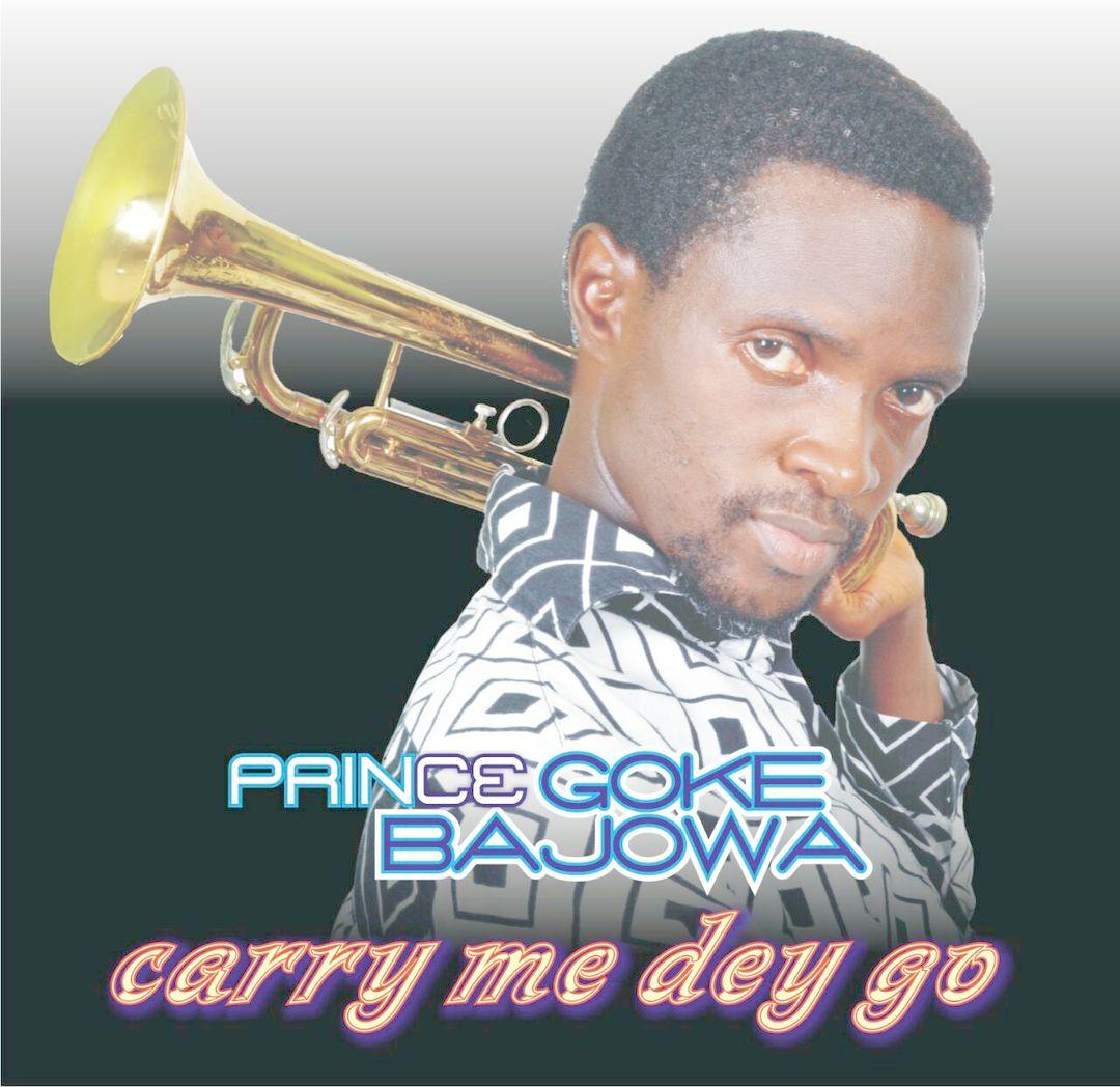 CARRY ME DEY GO - Prince Goke Bajowa [@GokeGokeBajowa]