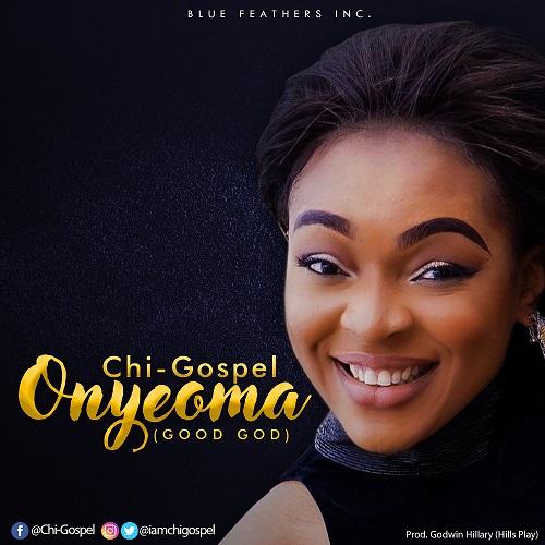ONYEOMA (Good God) -  Chi-Gospel [@IamchiGospel]