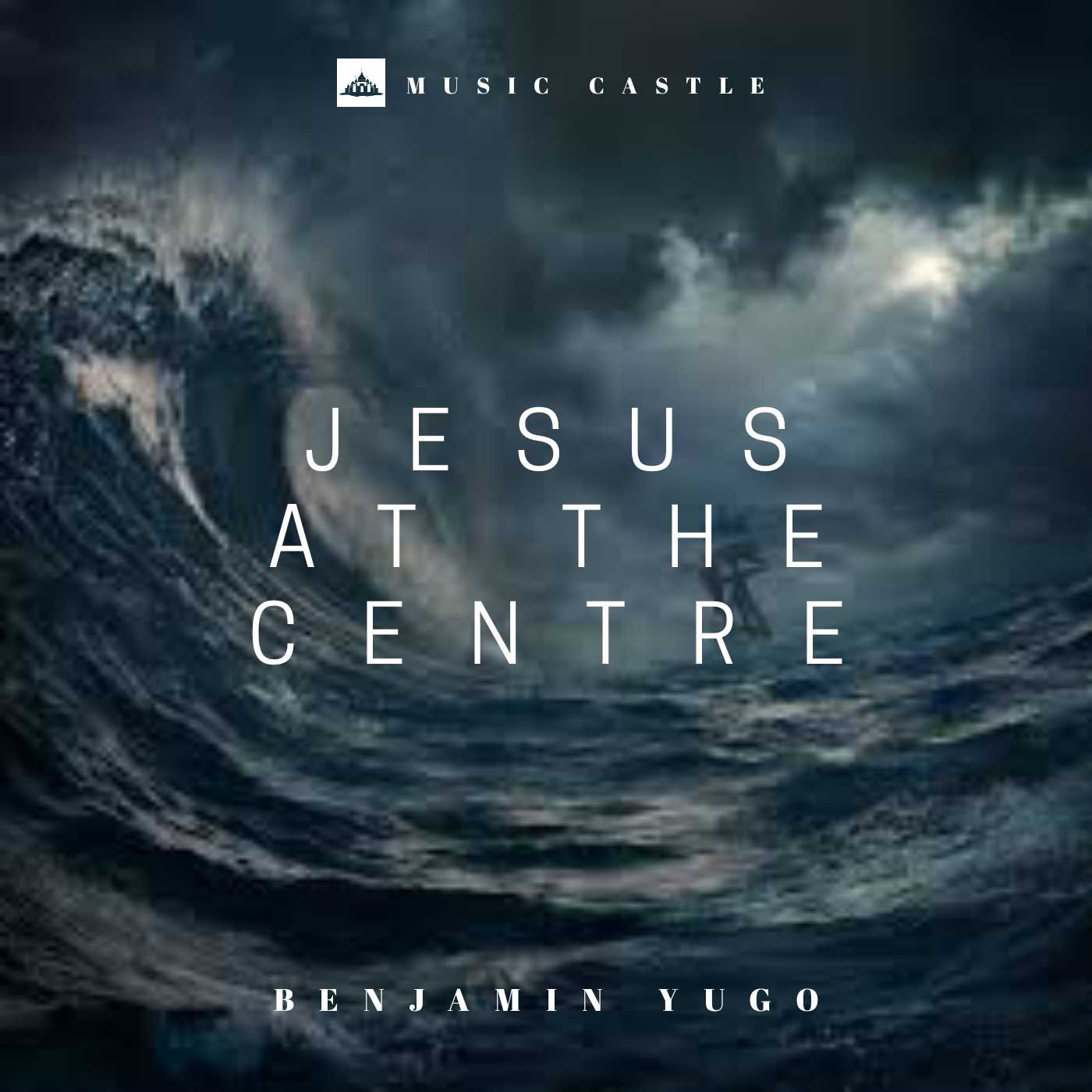 JESUS AT THE CENTRE - Benjamin Yugo  [@benjaminyugo]