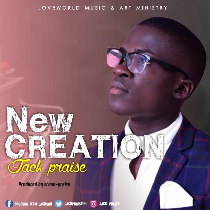 NEW CREATION - Jackpraise  [@jackpraise44]