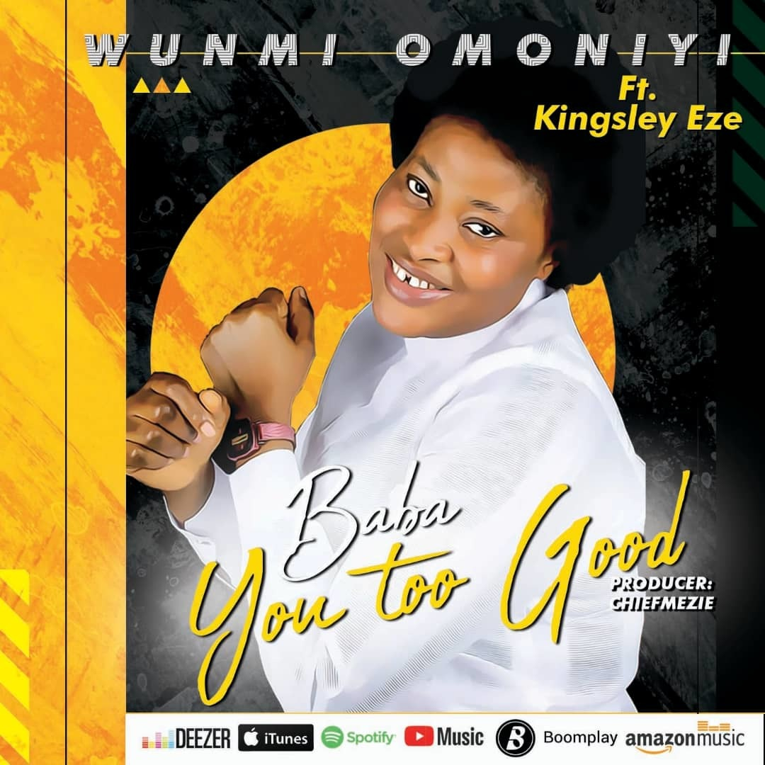 BABA YOU TOO GOOD - Wunmi Omoniyi ft Kingsley Eze