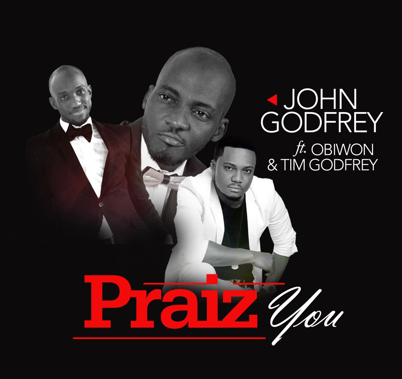 PRAIZ YOU - John Godfrey [@johngodfrey42] ft Obiwon [@ObioraObiwon] & Tim Godfrey