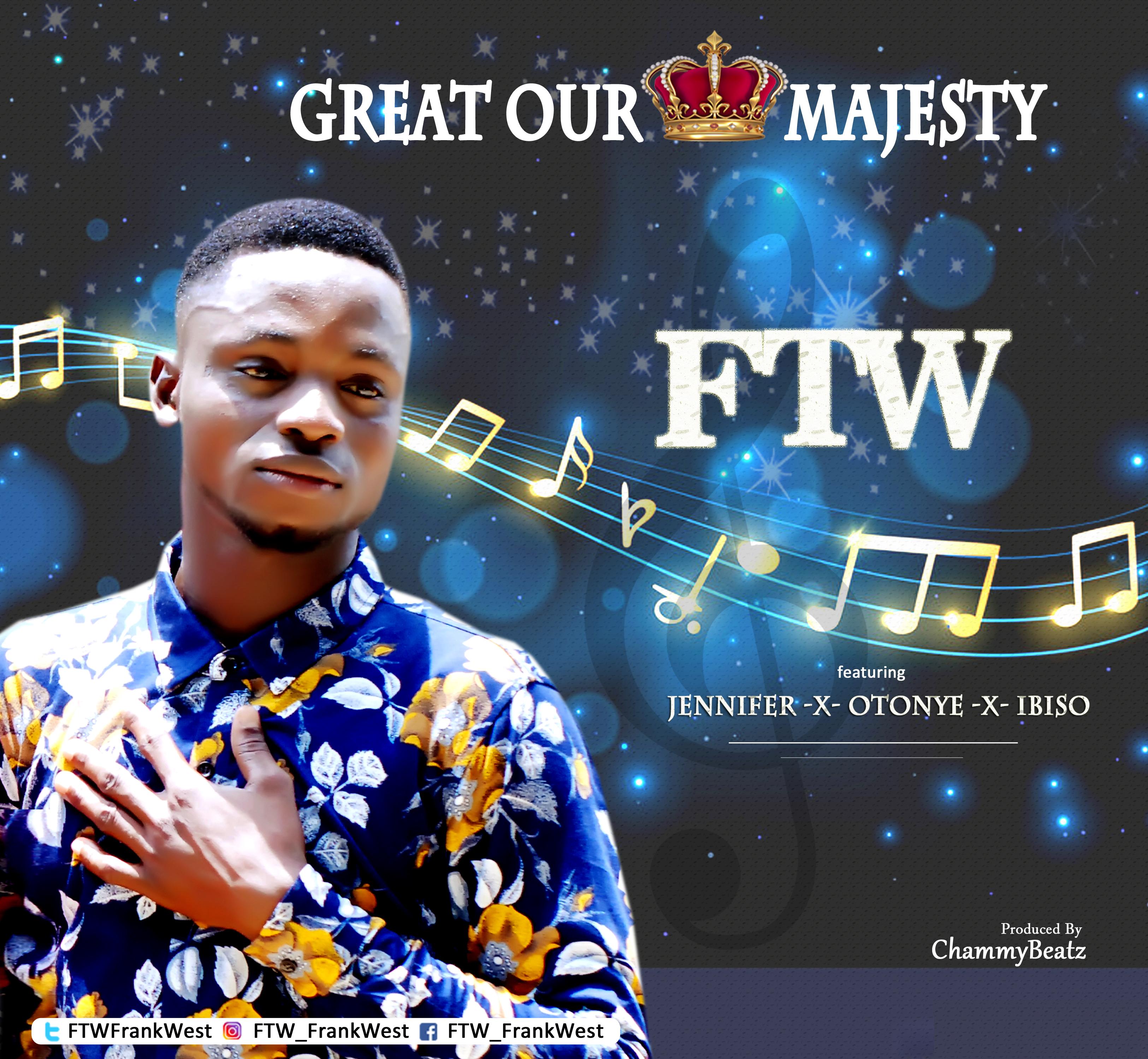 GREAT OUR MAJESTY - FTW ft Jennifer X Otonye X Ibiso