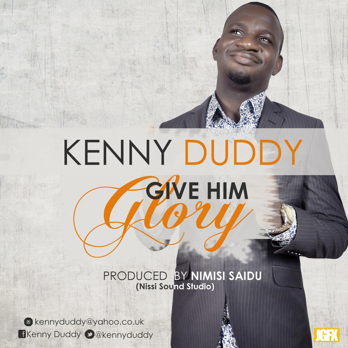 GIVE HIM GLORY - Kenny Duddy [@KennyDuddy]