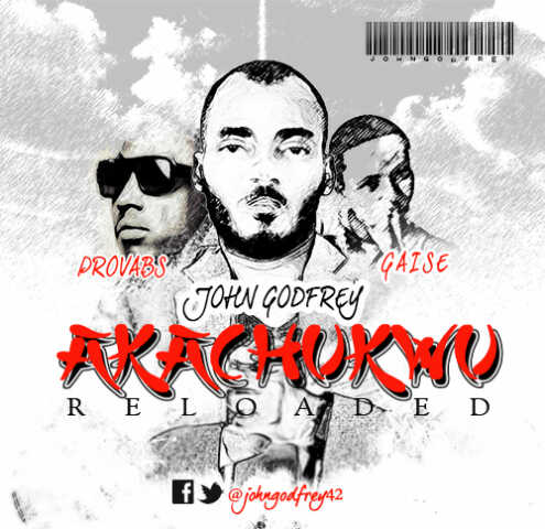AKACHUKWU Reloaded - John Godfrey [@johngodfrey42] ft @provabs @gaisebaba  + Lyrics