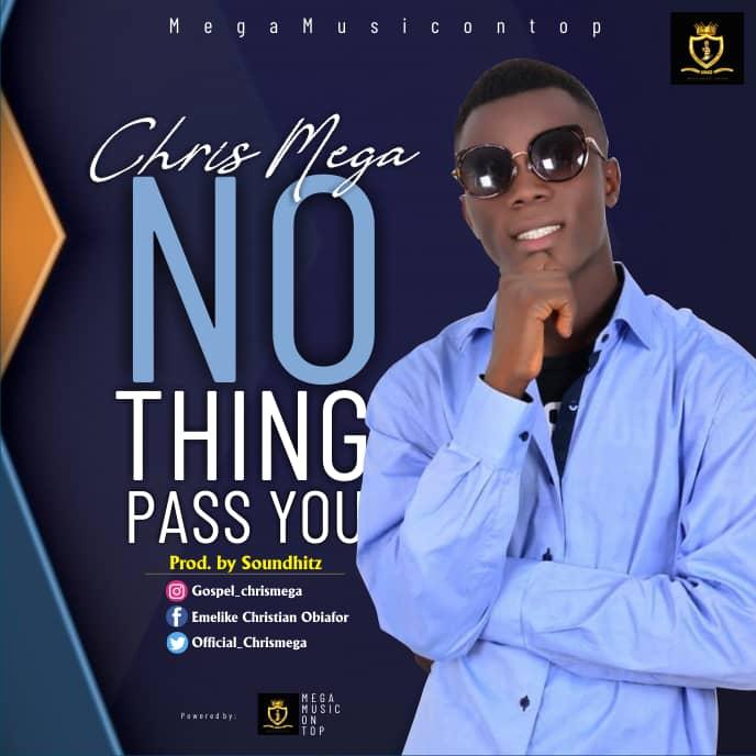 NOTHING PASS YOU - Chris Mega  [@official_chrismega]
