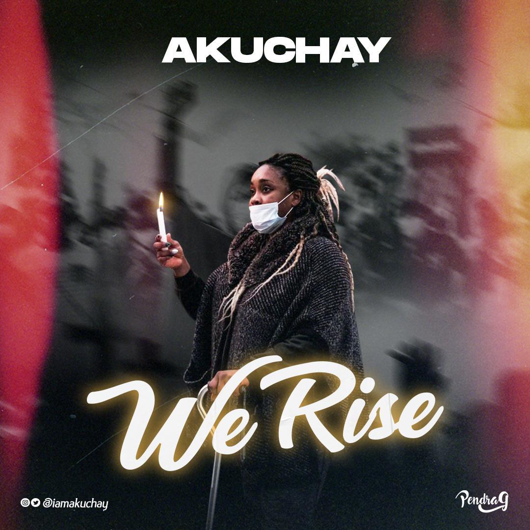 WE RISE - Akuchay  [@iamakuchay]