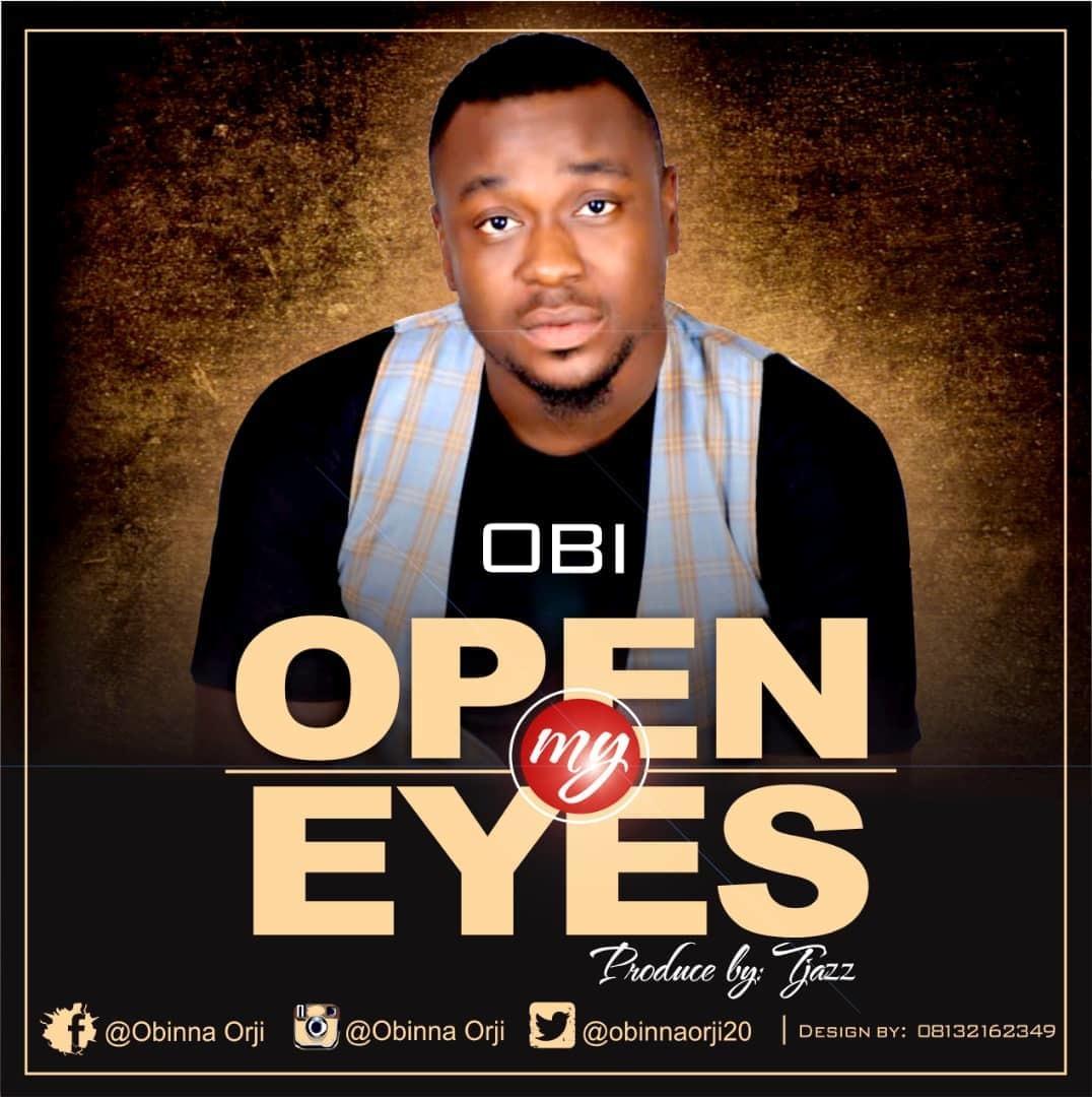 OPEN MY EYES - Obi  [@obinnaorji20]
