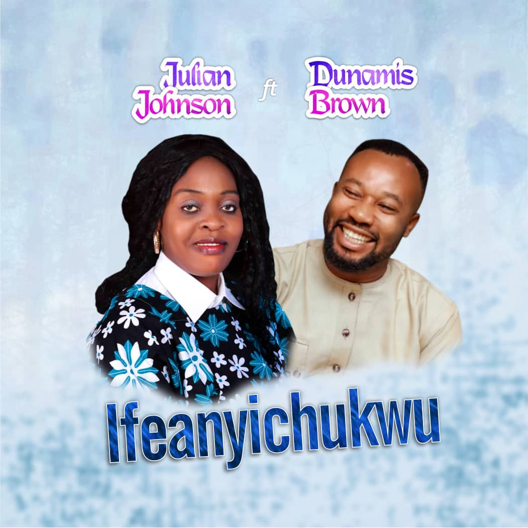 IFEANYICHUKWU - Juilian Johnson ft Dunamis Brown
