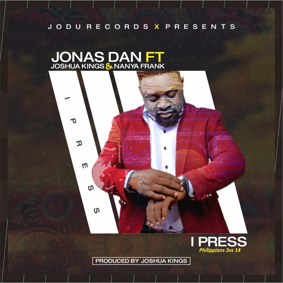 I PRESS - Jonas Dan ft Joshua Kings & Nanya Frank [@jonasdan2]