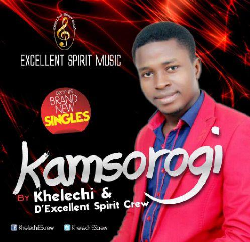 KAMSOROGI - Khelechi & D'Excellent Spirit Crew [@KhelechiEScrew]