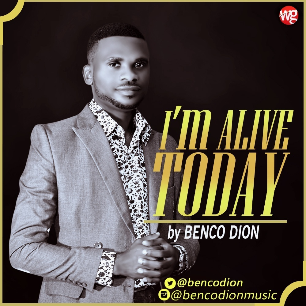 I'M ALIVE TODAY- Benco Dion [@BencoDion]