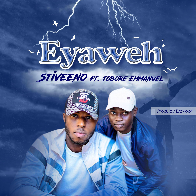 EYAWEH - Stiveeno ft Tobore Emmanuel