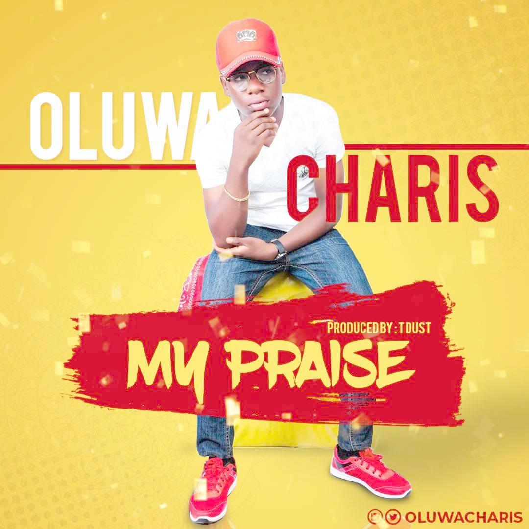 MY PRAISE - Oluwacharis [@oluwacharis]