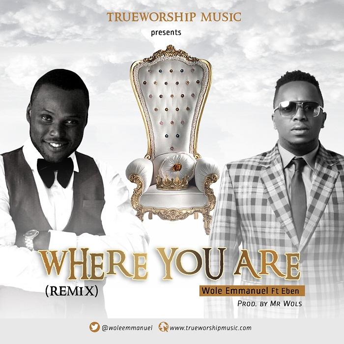 WHERE YOU ARE - Wole Emmanuel [@woleemmanuel] ft Eben [@eben4u]