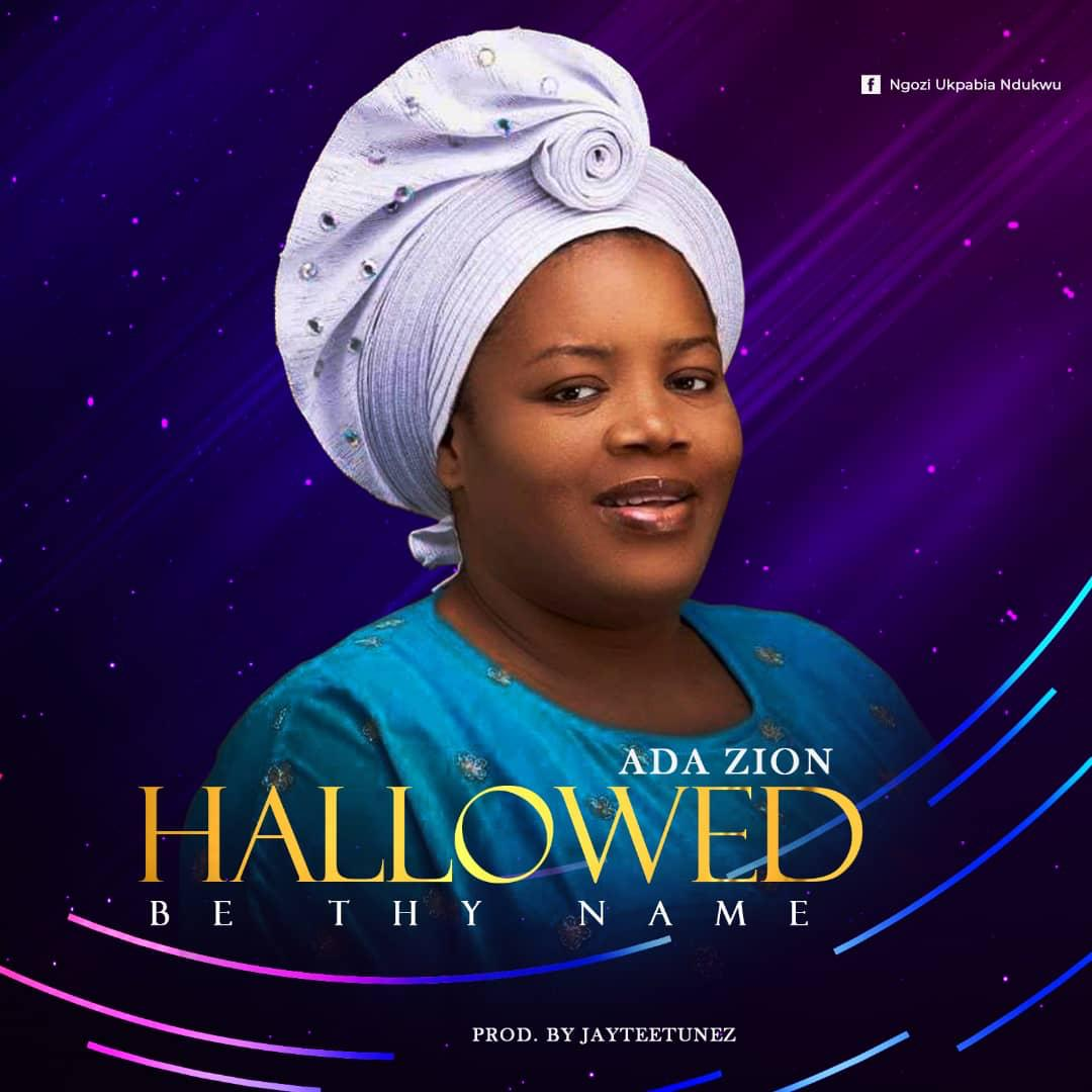 HALLOWED BE THY NAME - Ada Zion