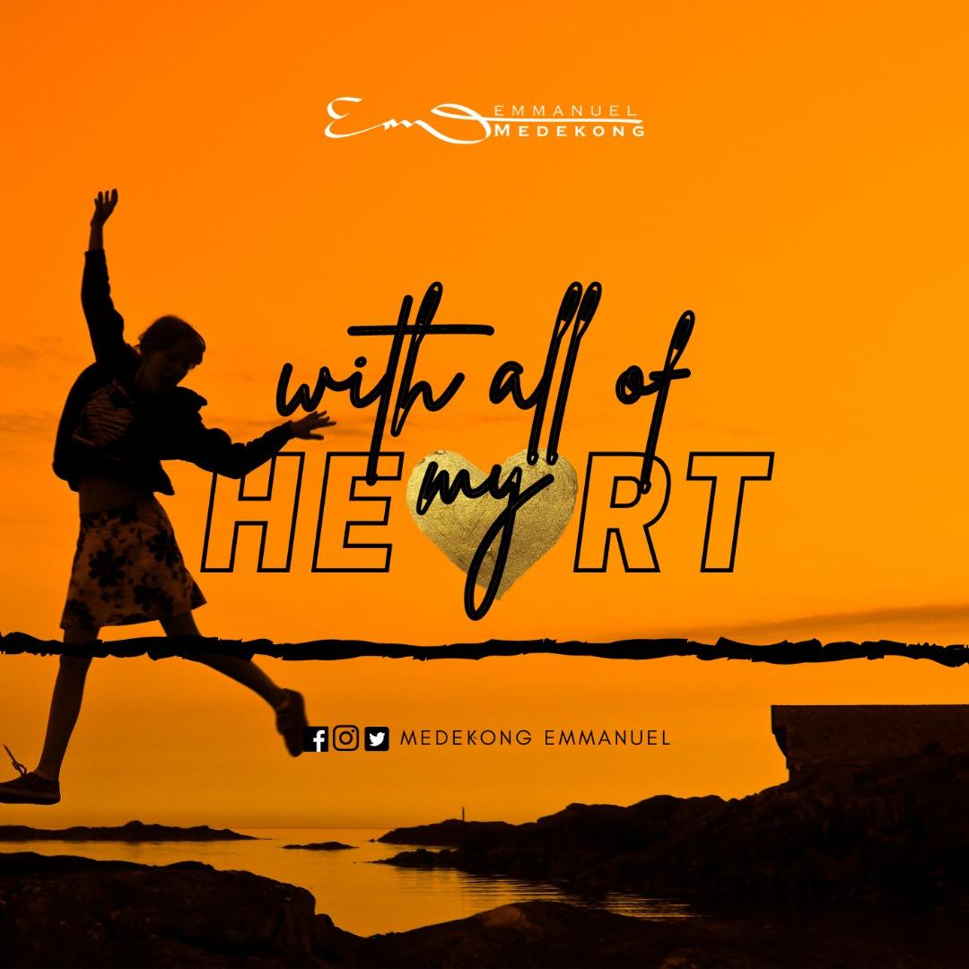 WITH ALL OF MY HEART - Emmanuel Medekong   [@Medekongemmanuel]