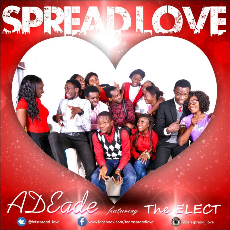 Spread Love - ADEade ft The Elect [@letsspread_love]