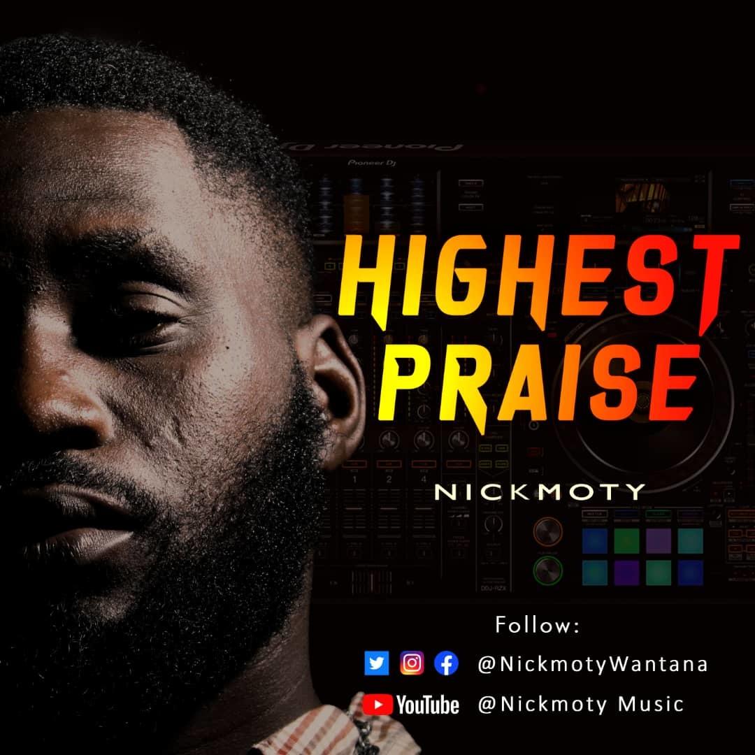 HIGHEST PRAISE - Nickmoty   [@NickmotyWantana]
