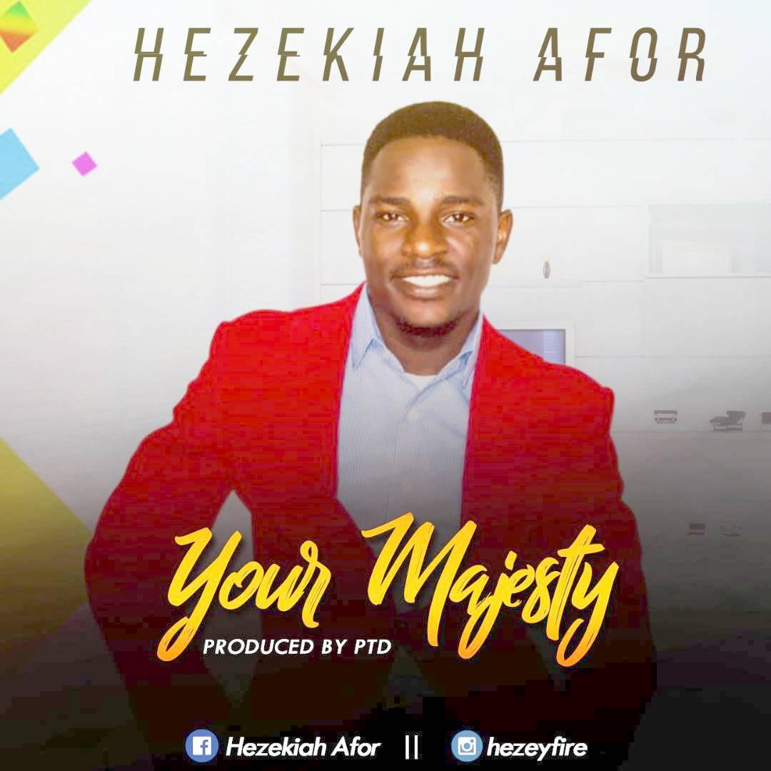 YOUR MAJESTY - Hezekiah Afor