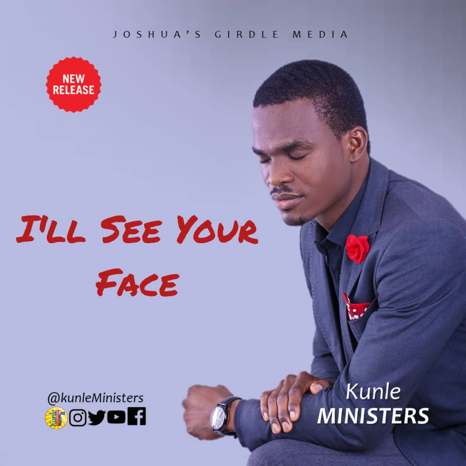 I'LL SEE YOUR FACE - Kunle Ministers  [@kunle_ministers]