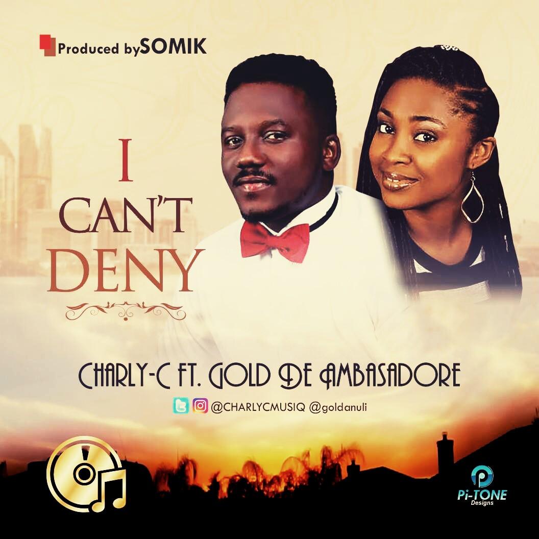 I CAN'T DENY - Charly-C [@charlycmusiq] ft Gold De Ambasadore [@goldanuli]