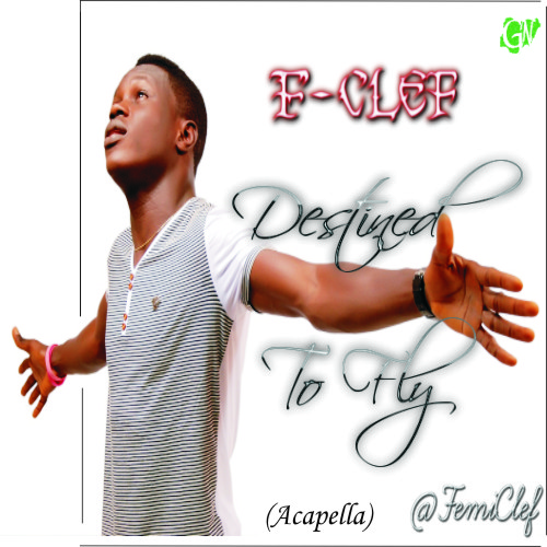 DESTINED TO FLY - F-Clef [@FemiClef] (A capella)