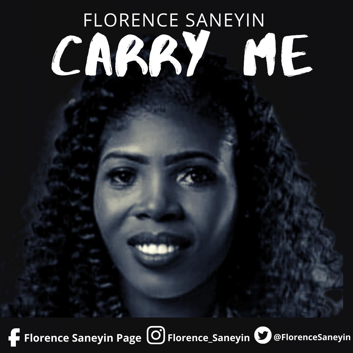 CARRY ME - Florence Saneyin    [@FlorenceSaneyin]