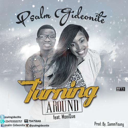 TURNING AROUND - Psalm Gideonite [@PsalmGideo9te] ft. Monique [@Mqmonique]