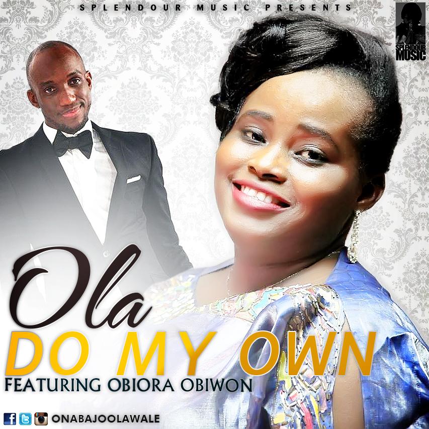 DO MY OWN - OLA [@onabajoolawale] ft Obiora Obiwon [@ObioraObiwon]