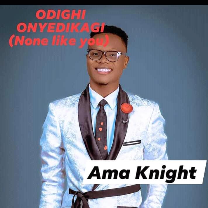 ODIGHI ONYEDIKAGI (There is No One Like You) - Ama Knight