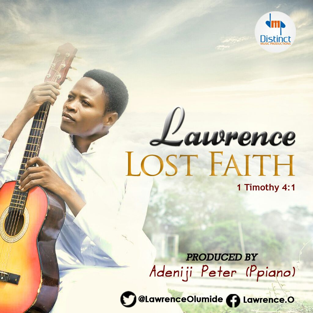 LOST  FAITH - Lawrence [@LawrenceOlumide] (produced by Ppiano @Adeniji_Peter)