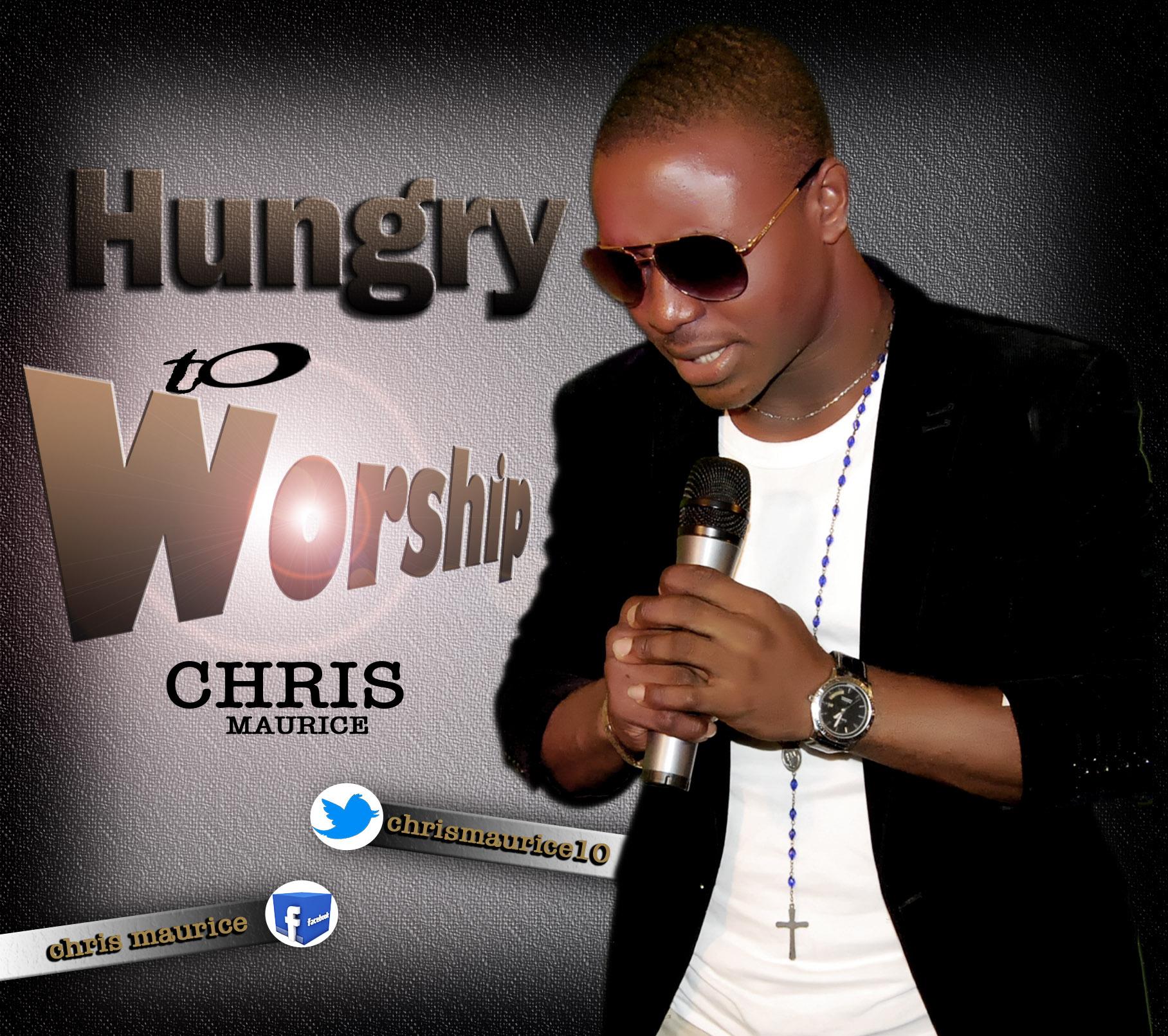 HUNGRY TO WORSHIP - Chris Maurice [@ChrisMaurice10]