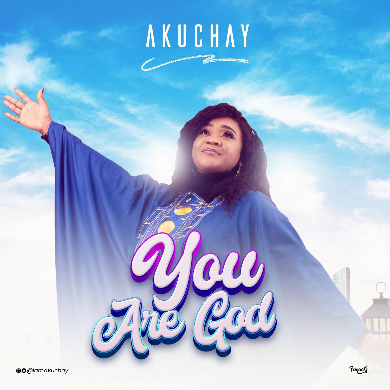 YOU ARE GOD - Akuchay  [@iamakuchay]