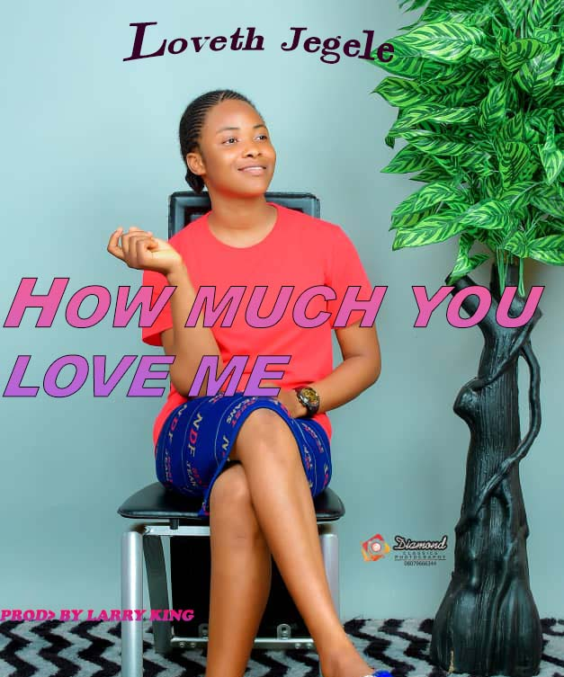 HOW MUCH YOU LOVE ME - Loveth Jegele