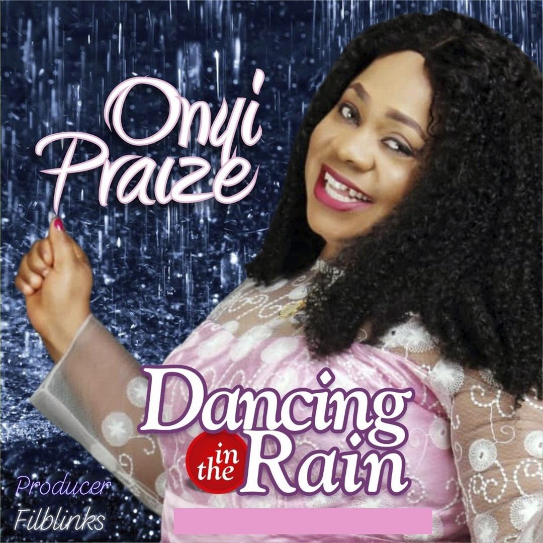 DANCING IN THE RAIN - Onyi Praize  [@onyipraize1]