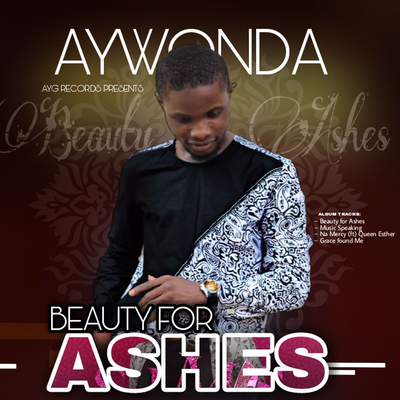 BEAUTY FOR ASHES - AY Wonda