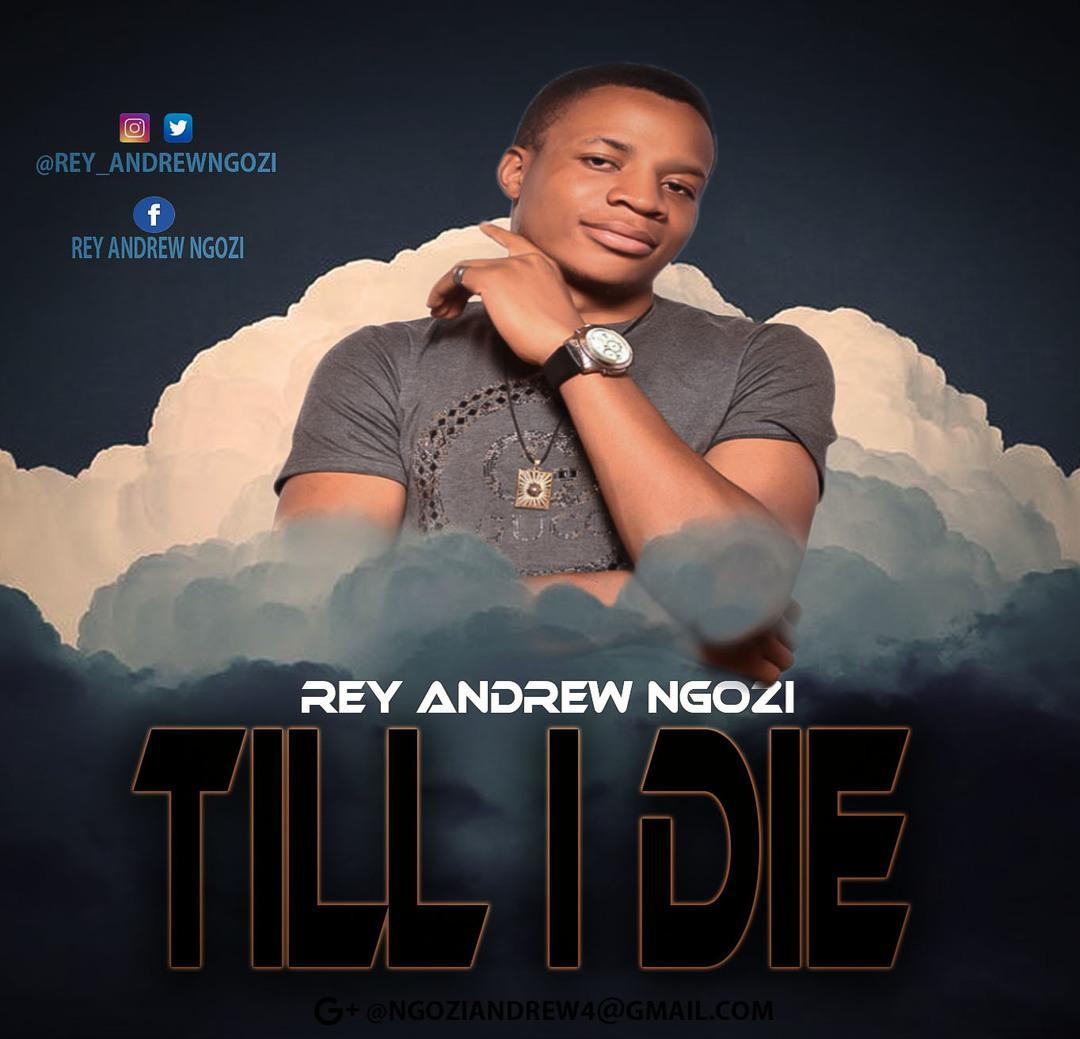 TILL I DIE - Rey Andrew Ngozi  [@rey_andrewngozi]
