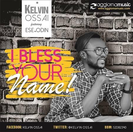 I BLESS YOUR NAME - Kelvin Ossia [@KelvinOssai] ft Ese Odin