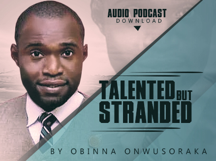 Podcast - TALENTED BUT STRANDED - Obinna Onwusoraka  [@Obeecoach]