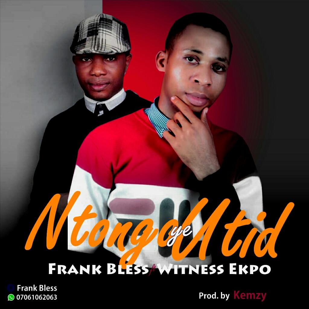 NTONGO YE UTID - Frank Bless ft Witness Ekpo