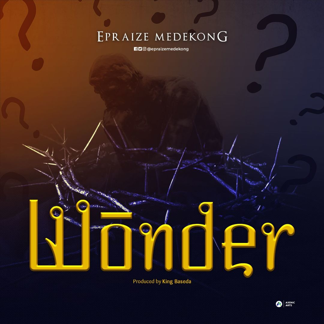 I DEY WONDER - Epraize Medekong [@epraizemedekong]