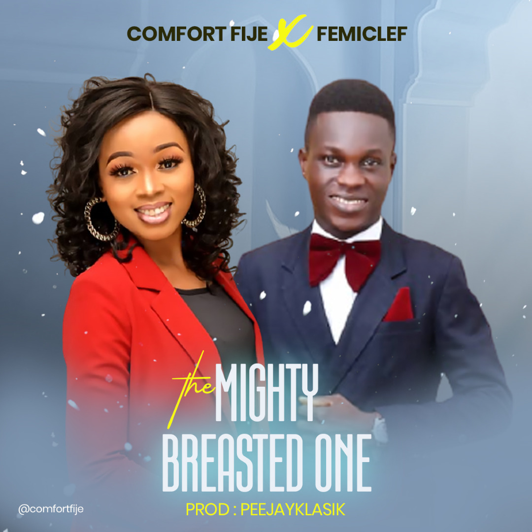 THE MIGHTY BREASTED ONE - Comfort Fije ft FemiClef [@comfortfije @femiclef]