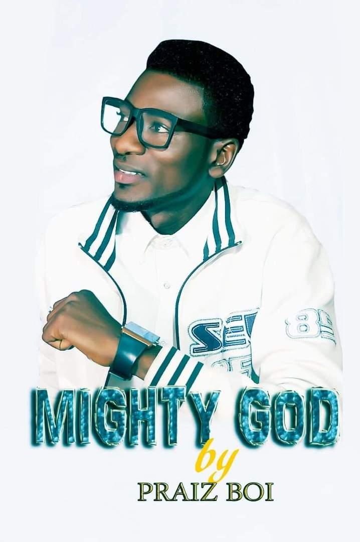 MIGHTY GOD - Praiz Boi