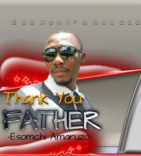 THANKS YOU FATHER - Esomchi Amaruzo